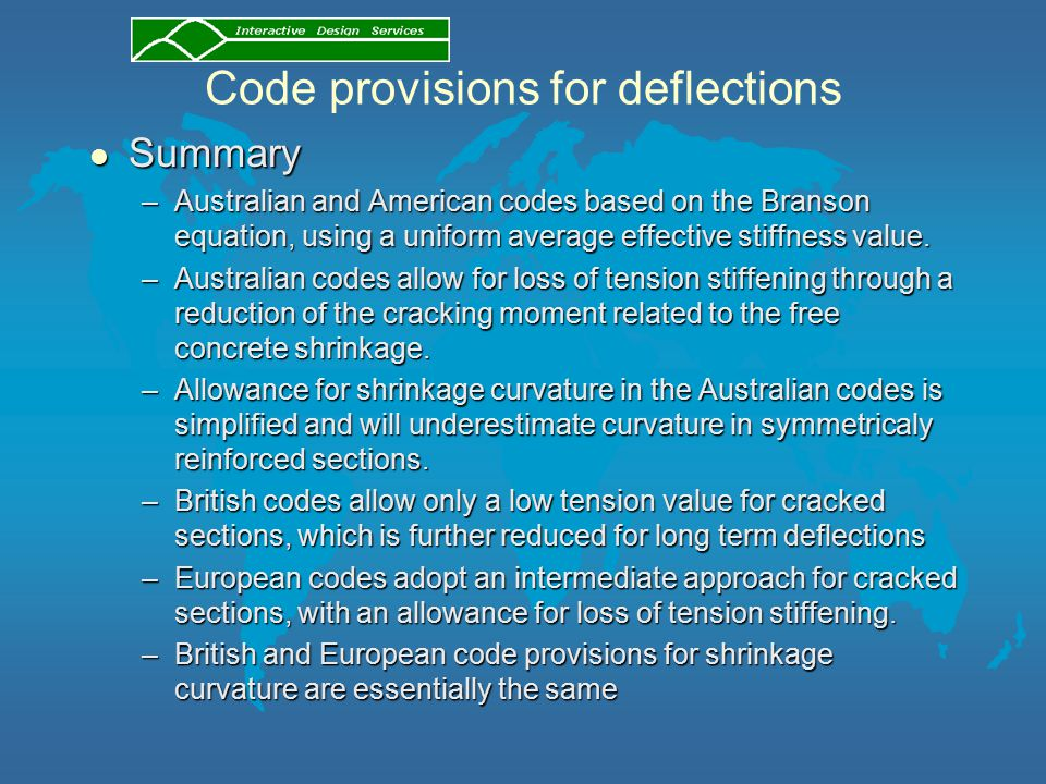 Code provisions for deflections l Summary –Australian and American codes based on the Branson equation, using a uniform average effective stiffness value.