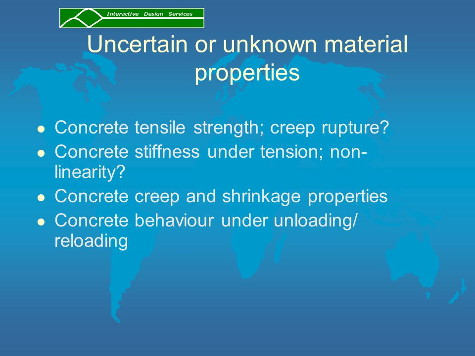 Uncertain or unknown material properties l Concrete tensile strength; creep rupture.