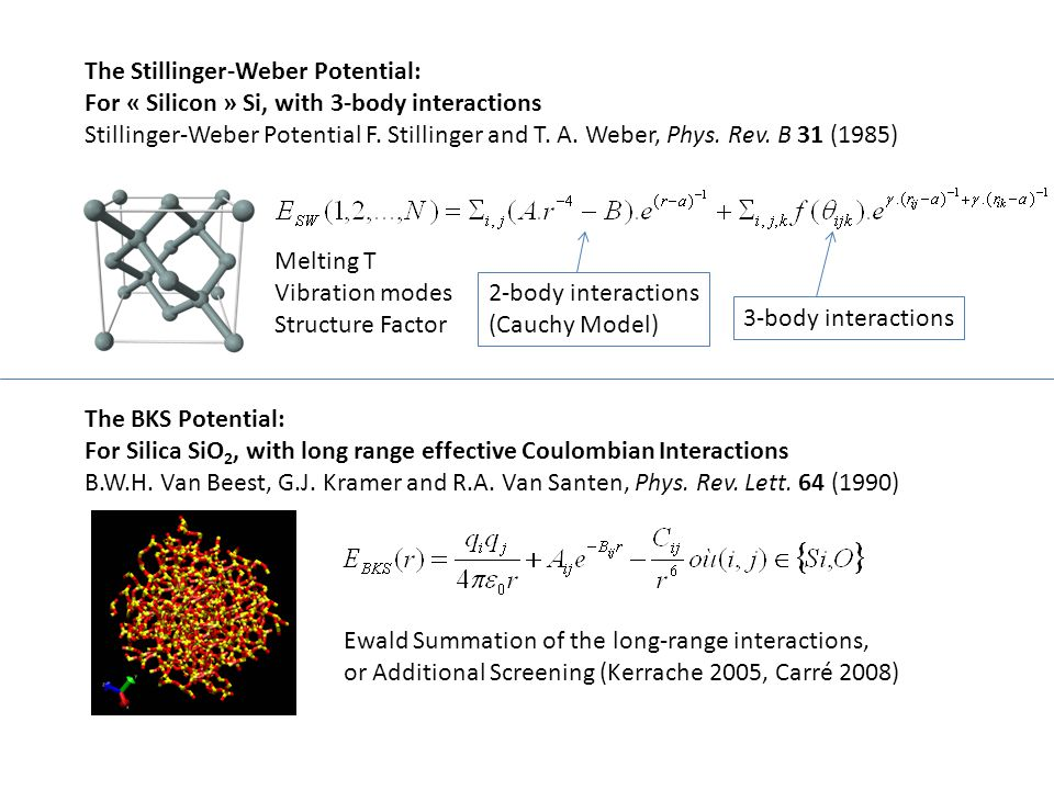 The Stillinger-Weber Potential: For « Silicon » Si, with 3-body interactions Stillinger-Weber Potential F. Stillinger and T. A. Weber, Phys. Rev. B 31