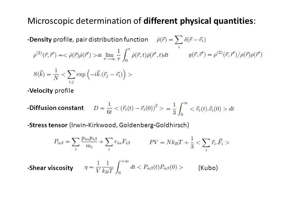 Microscopic determination of different physical quantities: -Density profile, pair distribution function -Velocity profile -Diffusion constant -Stress