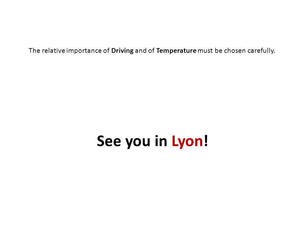 The relative importance of Driving and of Temperature must be chosen carefully. See you in Lyon!