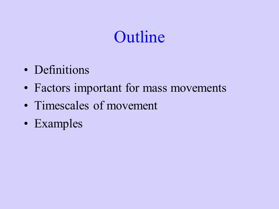 Outline Definitions Factors important for mass movements Timescales of movement Examples