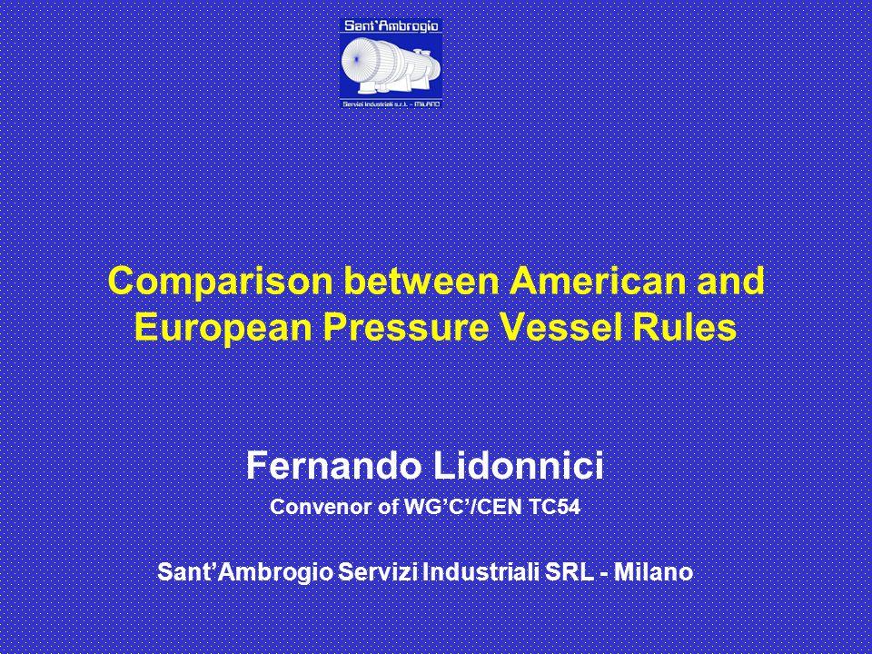Fernando Lidonnici Convenor of WG'C'/CEN TC54 Sant'Ambrogio Servizi Industriali SRL - Milano Comparison between American and European Pressure Vessel
