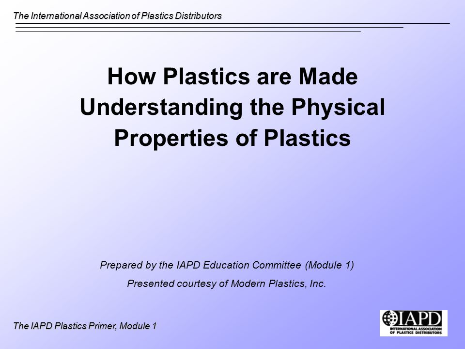 The International Association of Plastics Distributors The IAPD Plastics Primer, Module 1 Coefficient of Friction (COF) Resistance to sliding (slickness) Low COF = more slippery (think of wet ice as having lowest COF) Static COF refers to initial movement from rest Dynamic COF refers to being already in motion