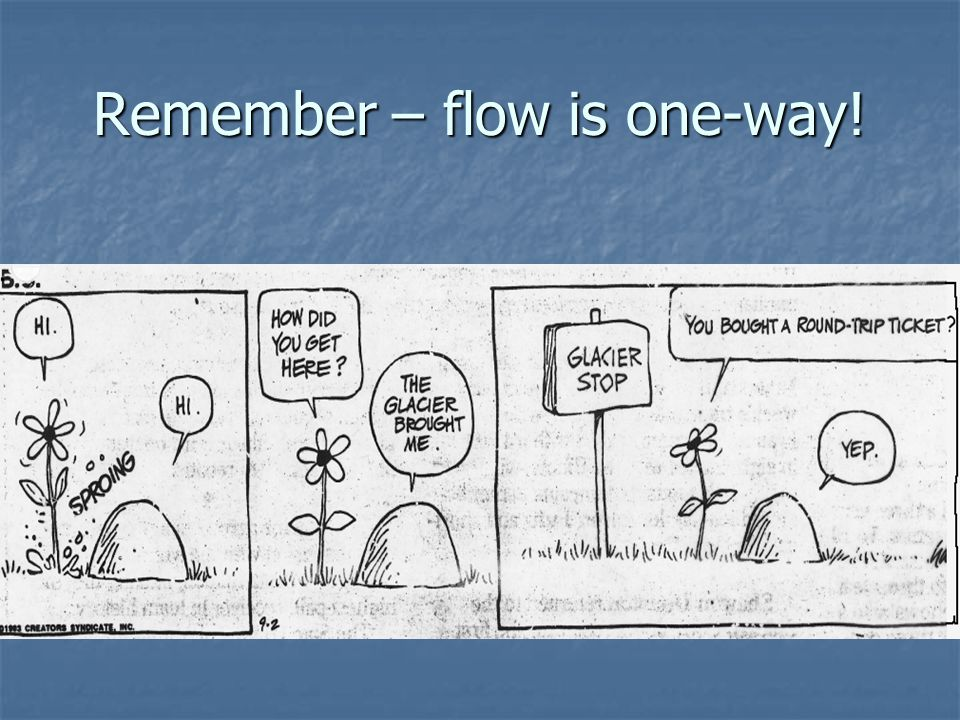Remember – flow is one-way!