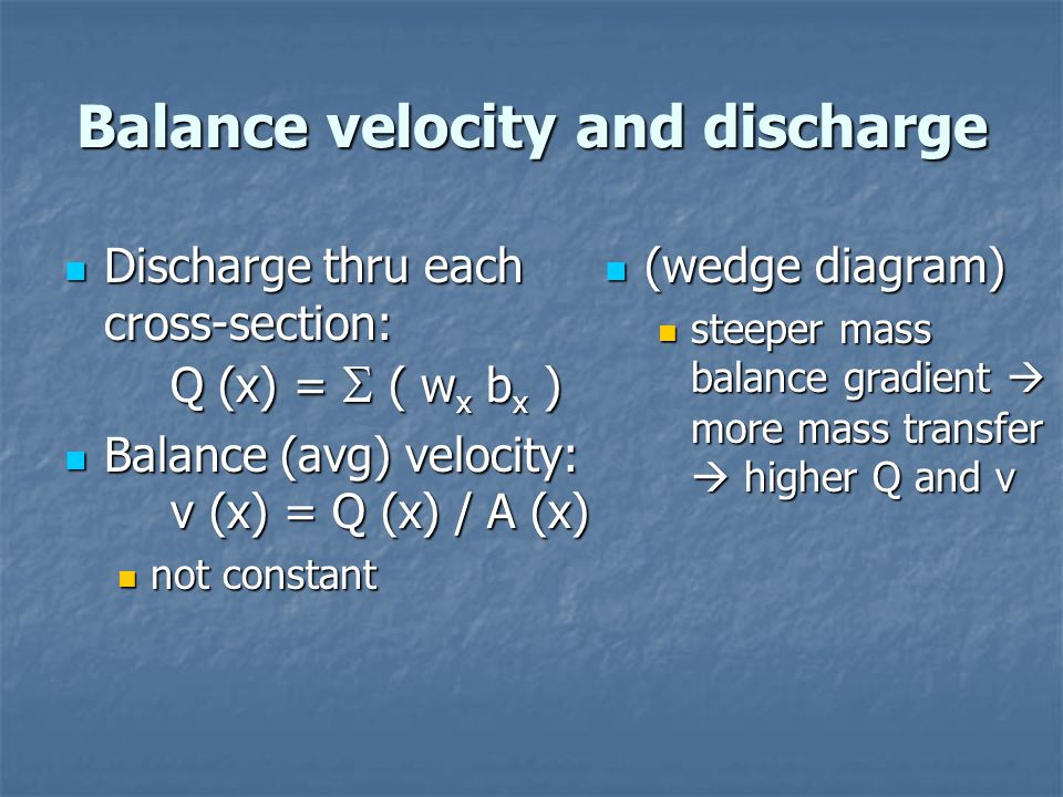 Balance velocity and discharge Discharge thru each cross-section: Q (x) =  ( w x b x ) Discharge thru each cross-section: Q (x) =  ( w x b x ) Balan