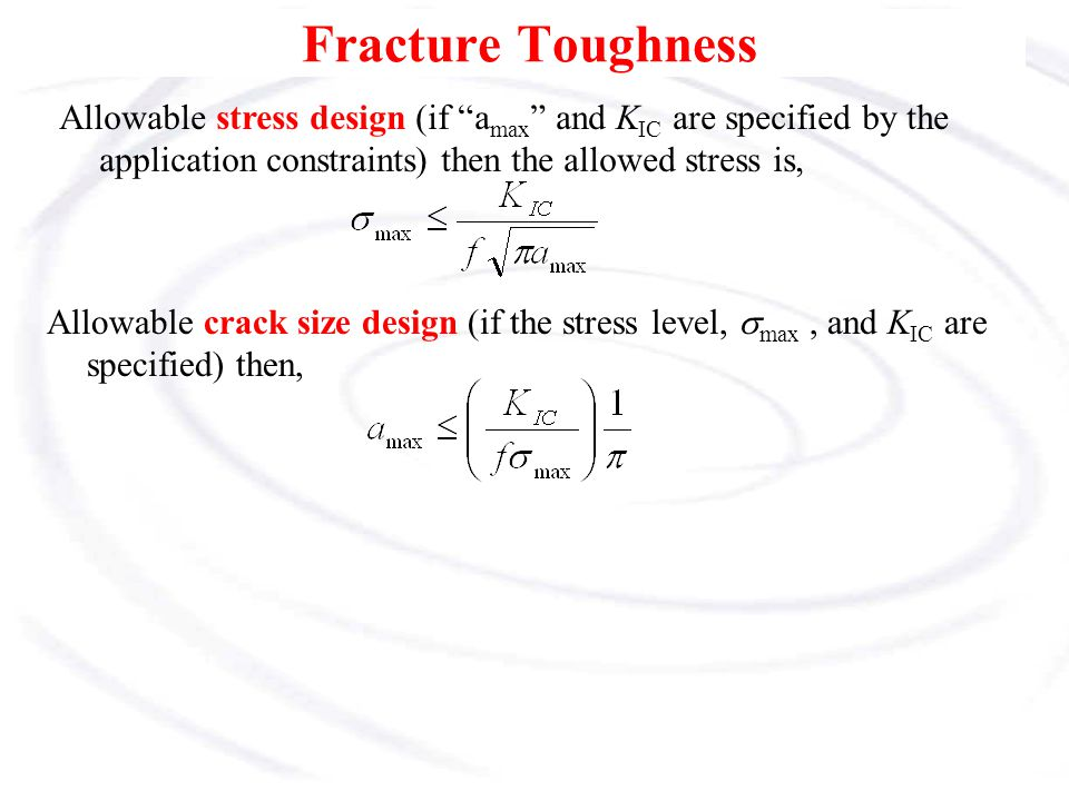 "Fracture Toughness Allowable stress design (if ""a max "" and K IC are specified by the application constraints) then the allowed stress is, Allowable c"