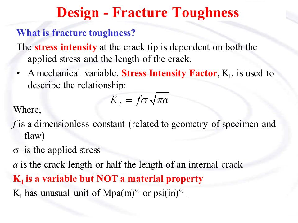 Fatigue Failures if we integrate between the initial size of a crack and the crack size required for fracture to occur, we find that the number of cycles to failure, N, is given by where C and n are empirical constants that depend on the material.