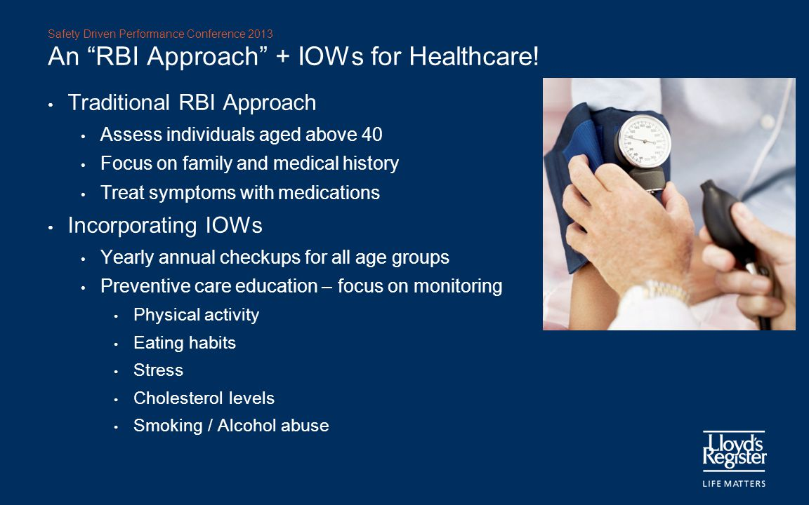 "Safety Driven Performance Conference 2013 An ""RBI Approach"" + IOWs for Healthcare! Traditional RBI Approach Assess individuals aged above 40 Focus on"