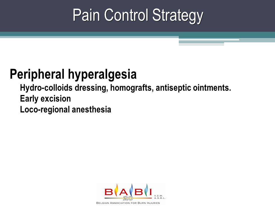 Pain Control Strategy Peripheral hyperalgesia Hydro-colloids dressing, homografts, antiseptic ointments.