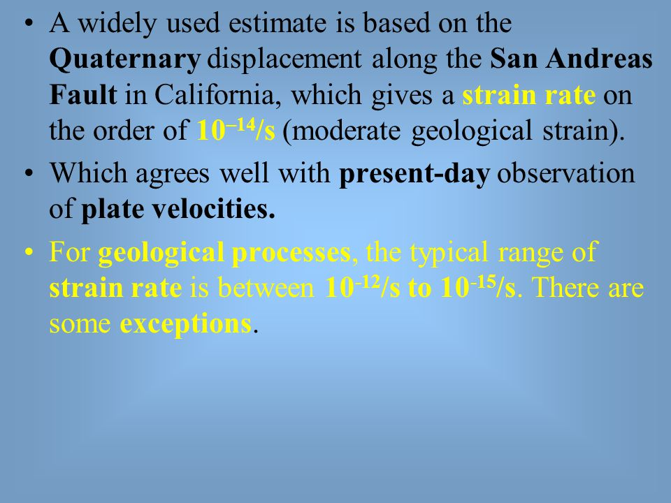 A widely used estimate is based on the Quaternary displacement along the San Andreas Fault in California, which gives a strain rate on the order of 10