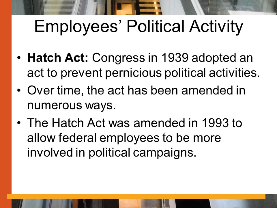 Employees' Political Activity Hatch Act: Congress in 1939 adopted an act to prevent pernicious political activities.