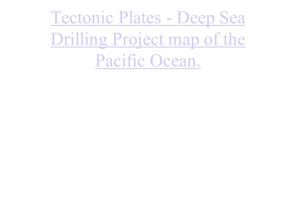 Tectonic Plates - Deep Sea Drilling Project map of the Pacific Ocean.