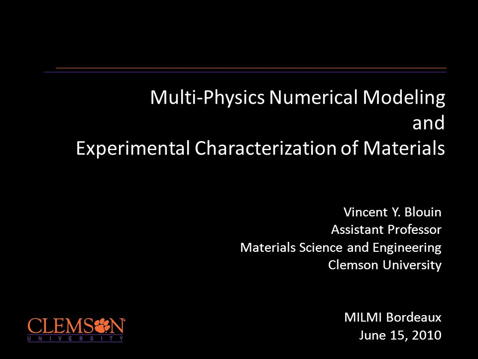 Multi-Physics Numerical Modeling and Experimental Characterization of Materials Vincent Y. Blouin Assistant Professor Materials Science and Engineerin