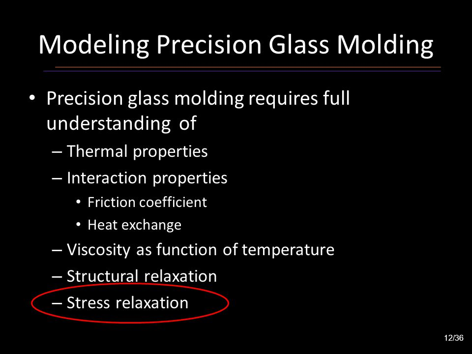 Modeling Precision Glass Molding Precision glass molding requires full understanding of – Thermal properties – Interaction properties Friction coeffic