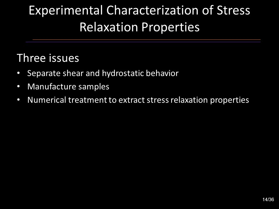 Experimental Characterization of Stress Relaxation Properties Three issues Separate shear and hydrostatic behavior Manufacture samples Numerical treat