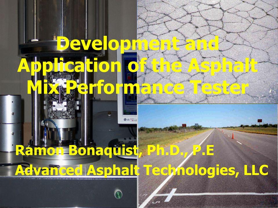 Development and Application of the Asphalt Mix Performance Tester Ramon Bonaquist, Ph.D., P.E Advanced Asphalt Technologies, LLC