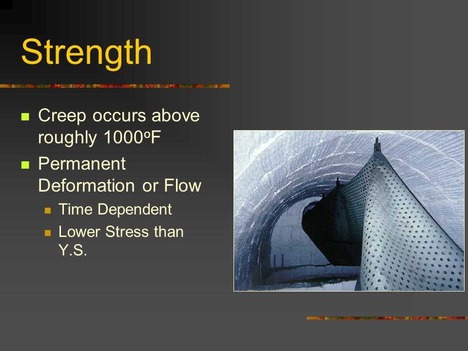 Creep occurs above roughly 1000 o F Permanent Deformation or Flow Time Dependent Lower Stress than Y.S. Strength