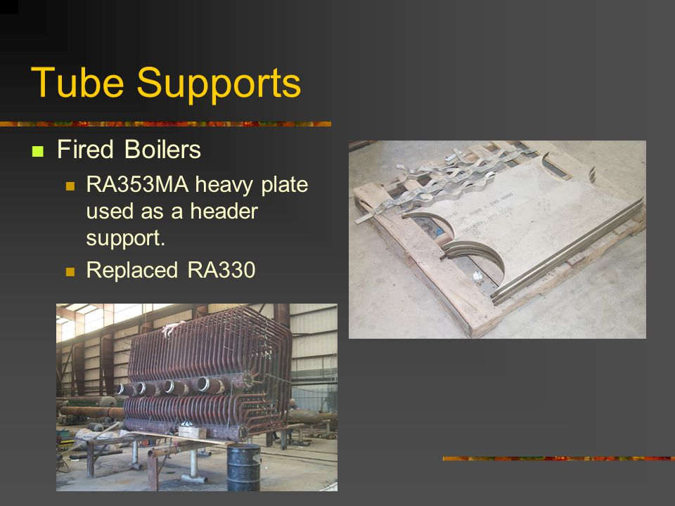 Tube Supports Fired Boilers RA353MA heavy plate used as a header support. Replaced RA330