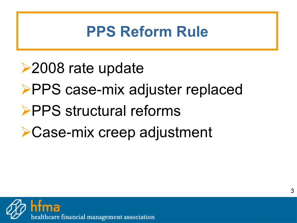 3 PPS Reform Rule  2008 rate update  PPS case-mix adjuster replaced  PPS structural reforms  Case-mix creep adjustment