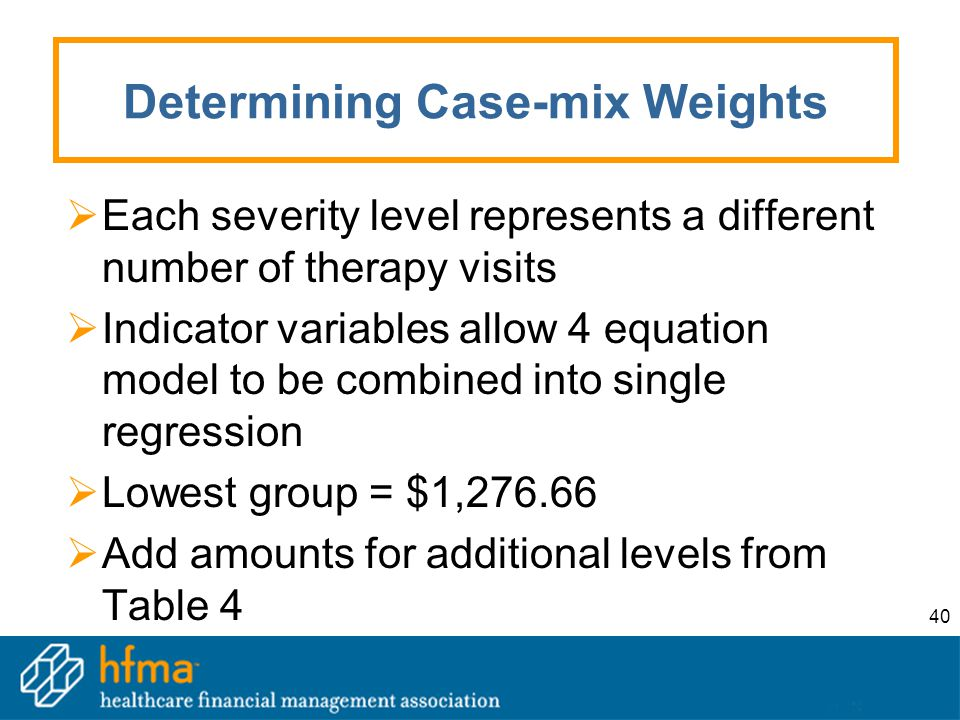 40 Determining Case-mix Weights  Each severity level represents a different number of therapy visits  Indicator variables allow 4 equation model to