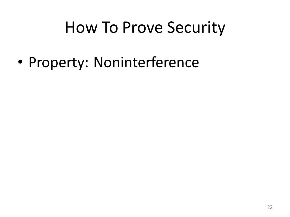 How To Prove Security Property: Noninterference 22