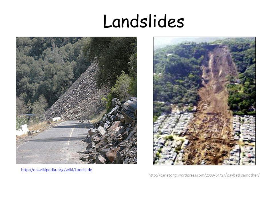 Landslides http://en.wikipedia.org/wiki/Landslide http://en.wikipedia.org/wiki/Landslide h ttp://carletong.wordpress.com/2009/04/27/paybacksamother/