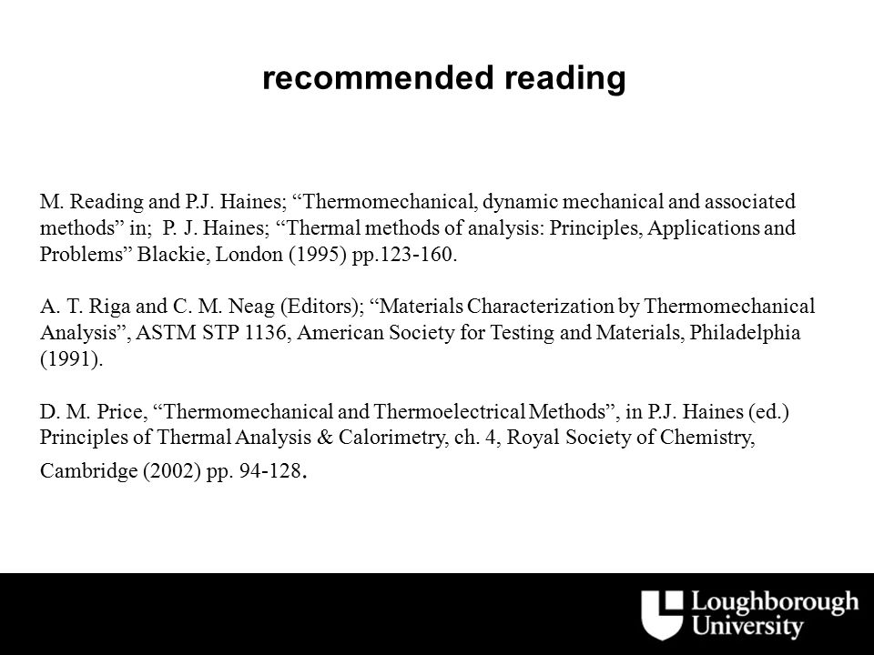 "recommended reading M. Reading and P.J. Haines; ""Thermomechanical, dynamic mechanical and associated methods"" in; P. J. Haines; ""Thermal methods of an"