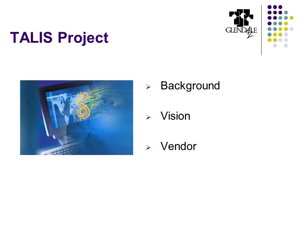 TALIS Project  Background  Vision  Vendor