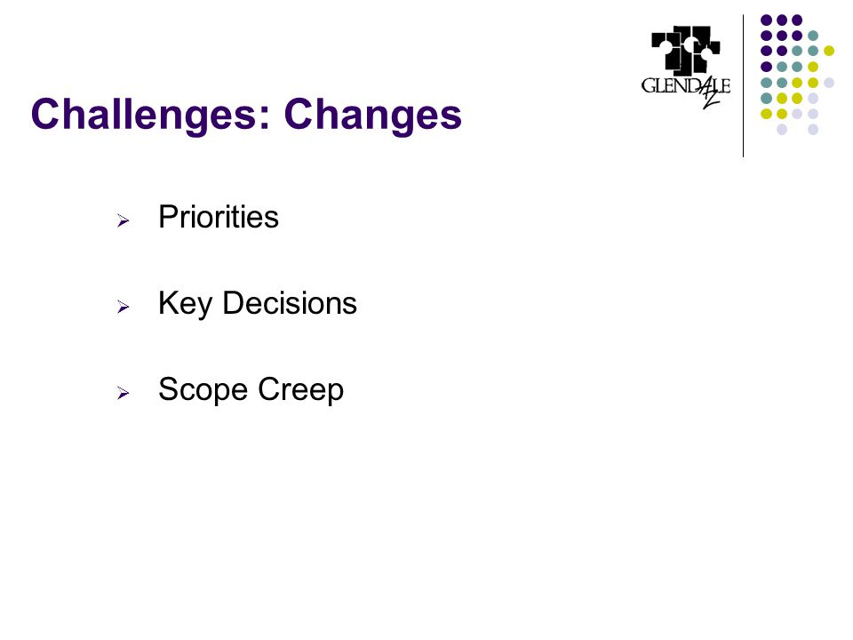 Challenges: Changes  Priorities  Key Decisions  Scope Creep