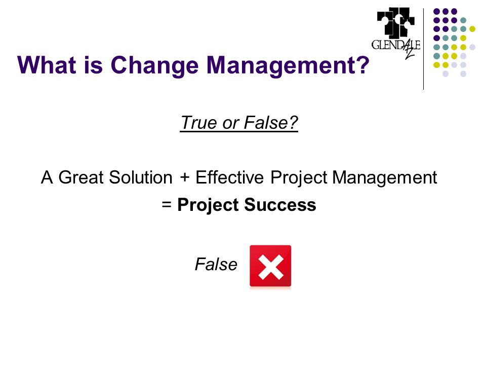 What is Change Management. True or False.