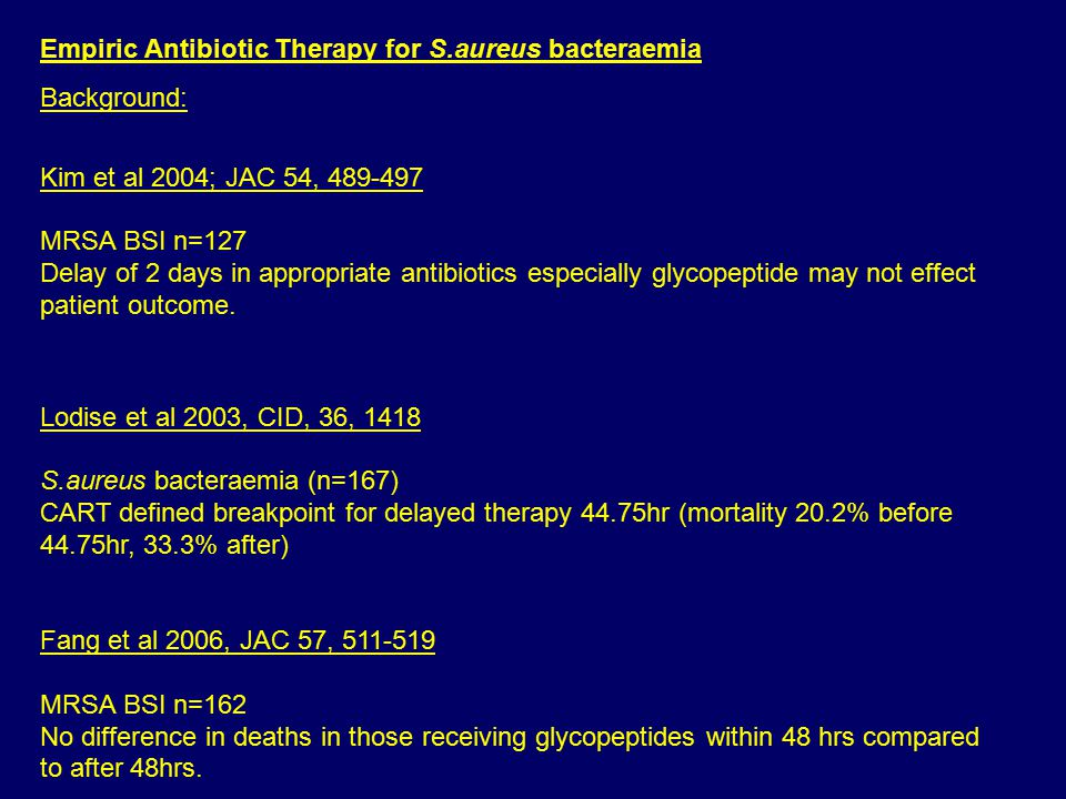 Empiric Antibiotic Therapy for S.aureus bacteraemia Background: Kim et al 2004; JAC 54, 489-497 MRSA BSI n=127 Delay of 2 days in appropriate antibiot