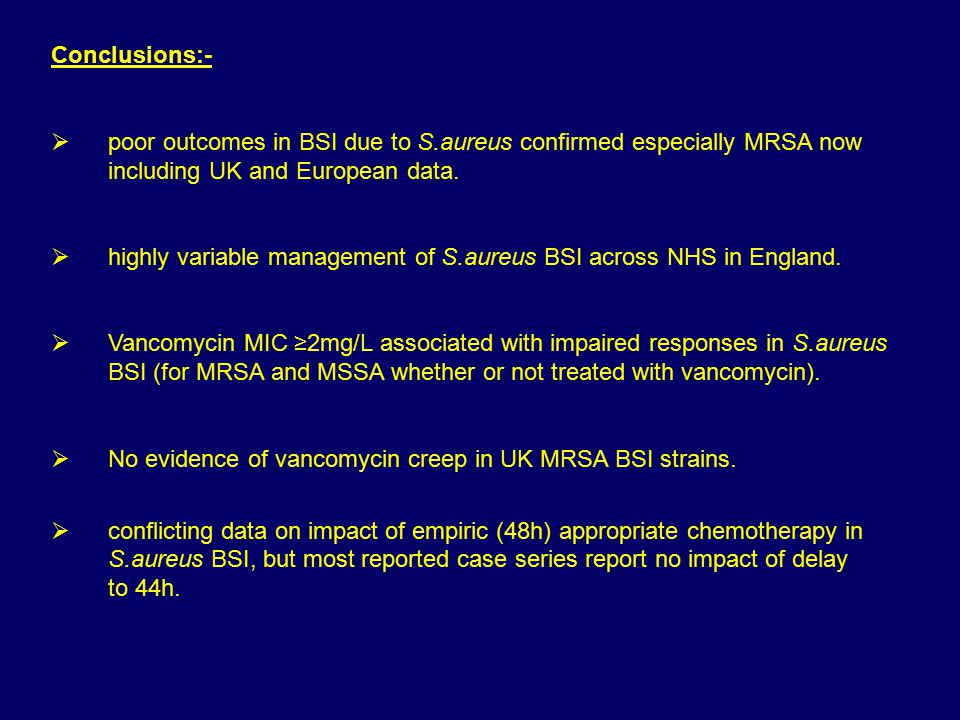 Conclusions:-  poor outcomes in BSI due to S.aureus confirmed especially MRSA now including UK and European data.  highly variable management of S.a