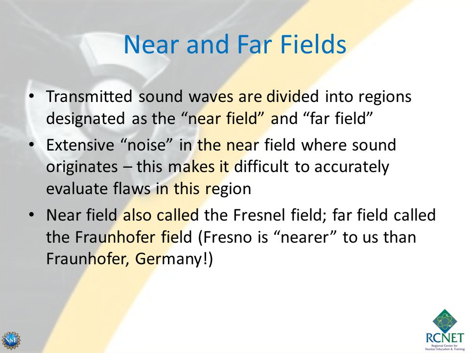 """Near and Far Fields Transmitted sound waves are divided into regions designated as the """"near field"""" and """"far field"""" Extensive """"noise"""" in the near fiel"""
