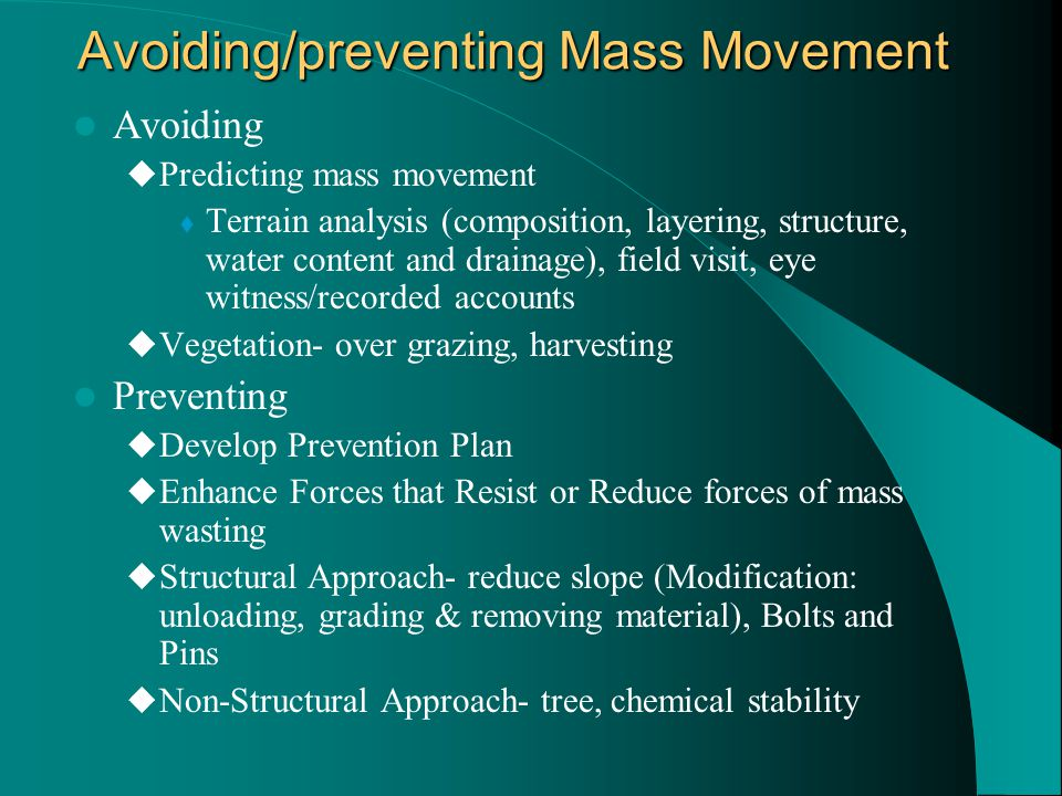 Avoiding/preventing Mass Movement Avoiding  Predicting mass movement  Terrain analysis (composition, layering, structure, water content and drainage
