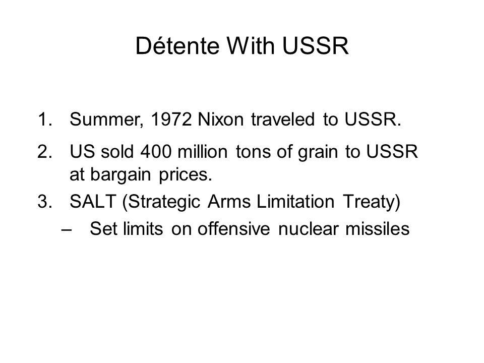 Détente With USSR 2.US sold 400 million tons of grain to USSR at bargain prices.