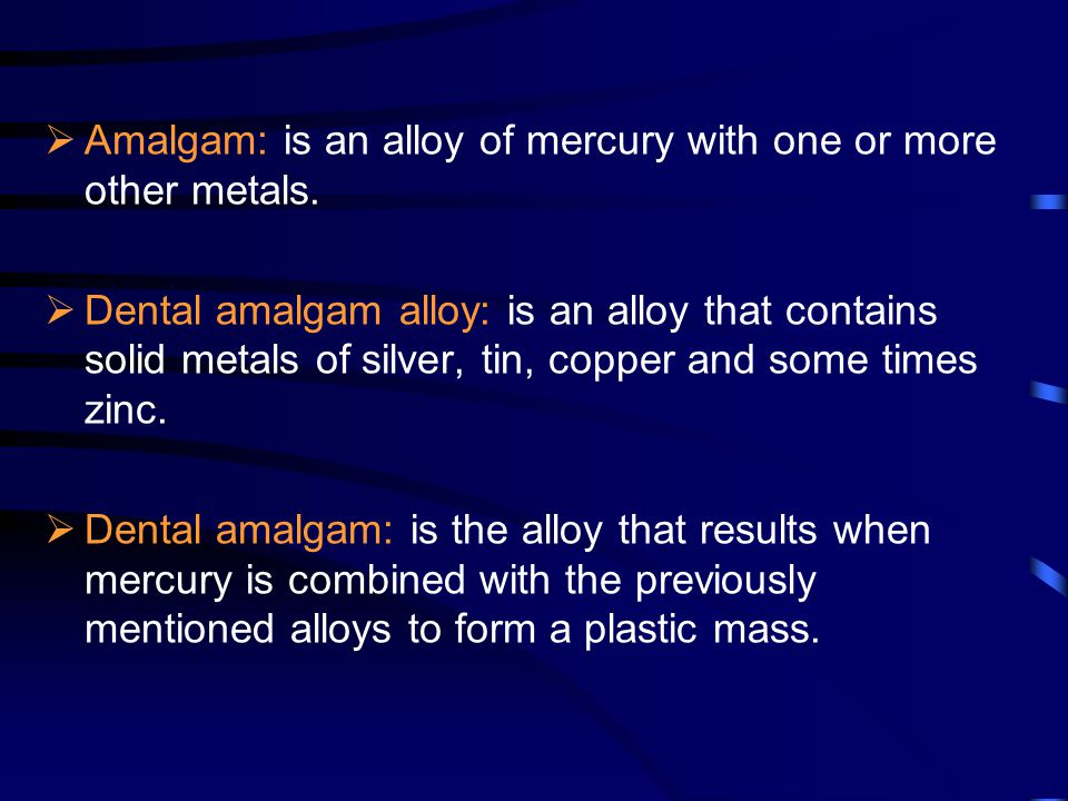  Amalgam: is an alloy of mercury with one or more other metals.