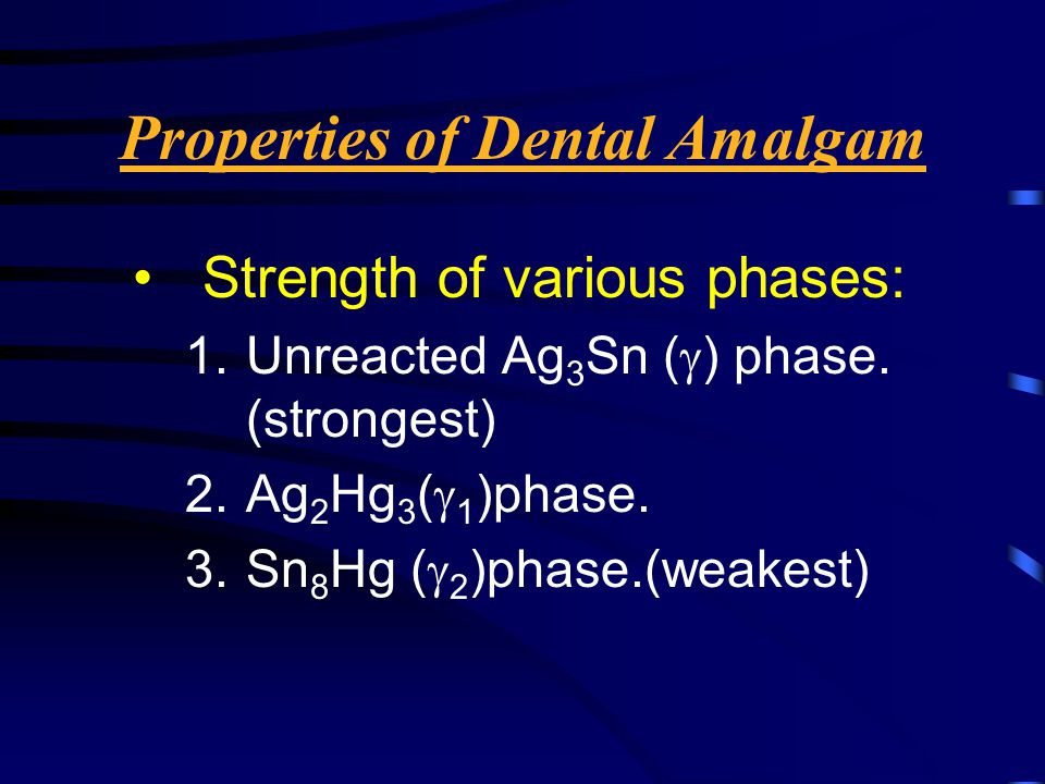 Properties of Dental Amalgam Strength of various phases: 1.Unreacted Ag 3 Sn (  ) phase.