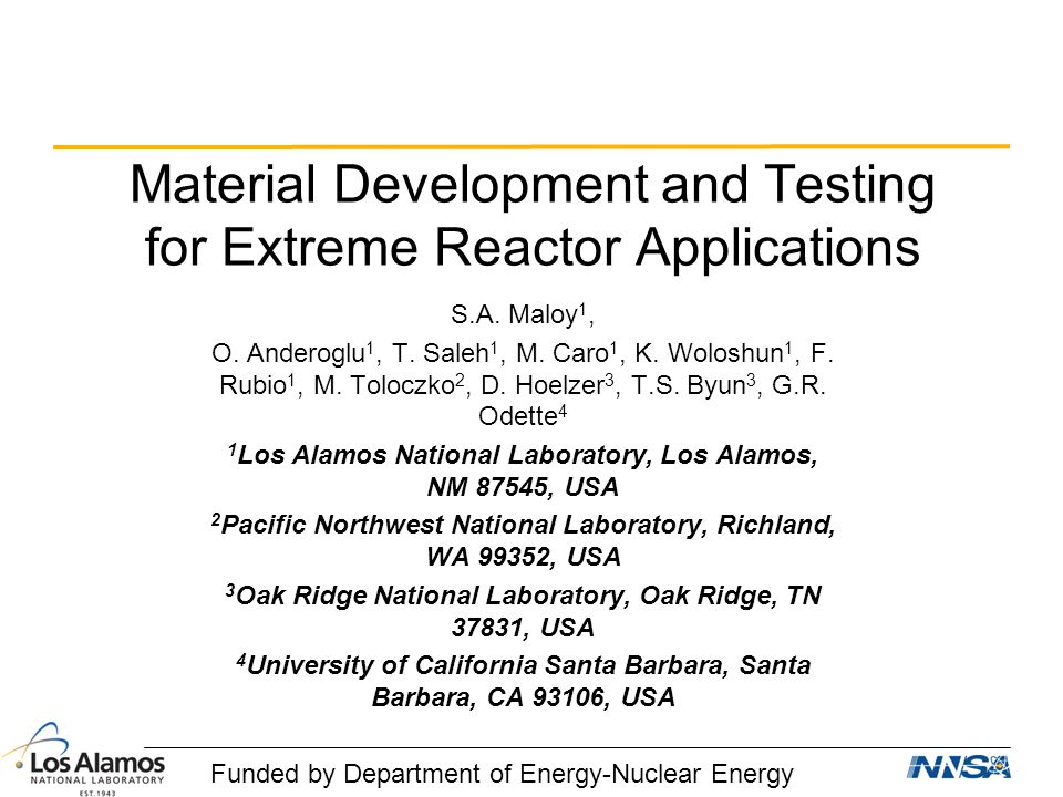 Material Development and Testing for Extreme Reactor Applications S.A. Maloy 1, O. Anderoglu 1, T. Saleh 1, M. Caro 1, K. Woloshun 1, F. Rubio 1, M. T
