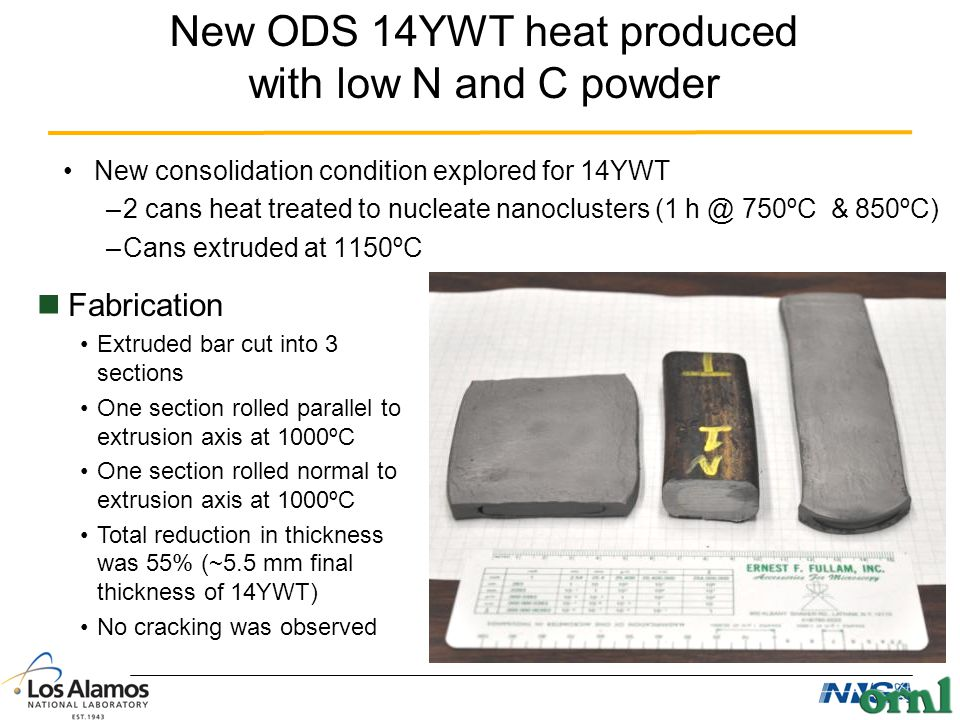 New ODS 14YWT heat produced with low N and C powder New consolidation condition explored for 14YWT –2 cans heat treated to nucleate nanoclusters (1 h