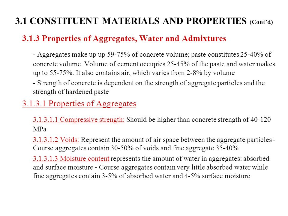 3.1 CONSTITUENT MATERIALS AND PROPERTIES (Cont'd) 3.1.3 Properties of Aggregates, Water and Admixtures - Aggregates make up up 59-75% of concrete volu