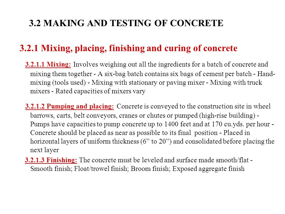 3.2 MAKING AND TESTING OF CONCRETE 3.2.1 Mixing, placing, finishing and curing of concrete 3.2.1.1 Mixing: Involves weighing out all the ingredients f