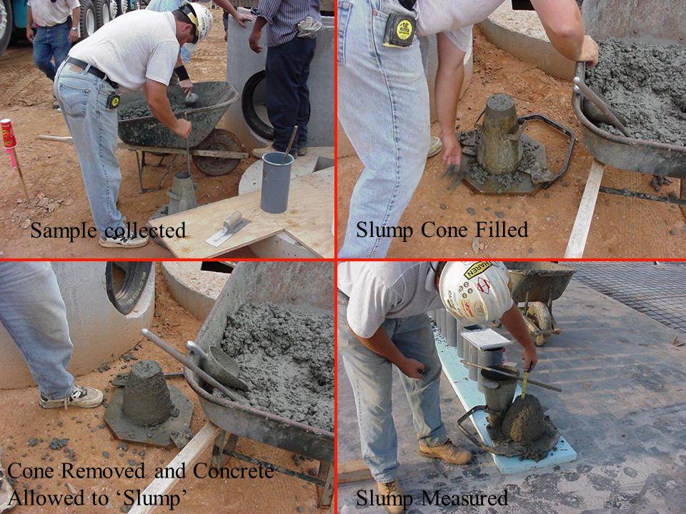 Sample collected Slump Measured Cone Removed and Concrete Allowed to 'Slump' Slump Cone Filled