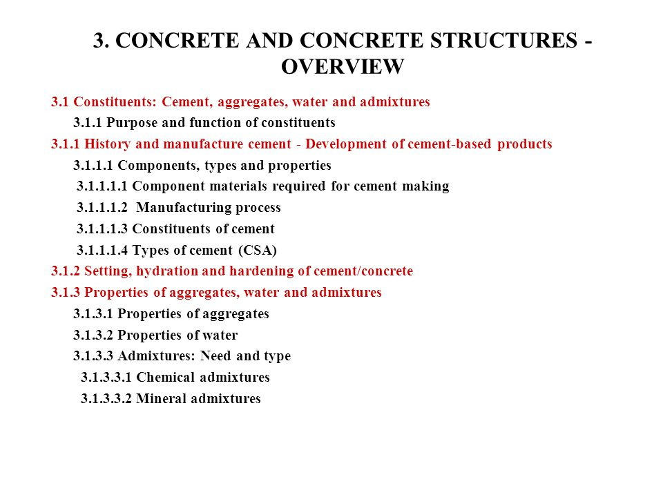 3. CONCRETE AND CONCRETE STRUCTURES - OVERVIEW 3.1 Constituents: Cement, aggregates, water and admixtures 3.1.1 Purpose and function of constituents 3
