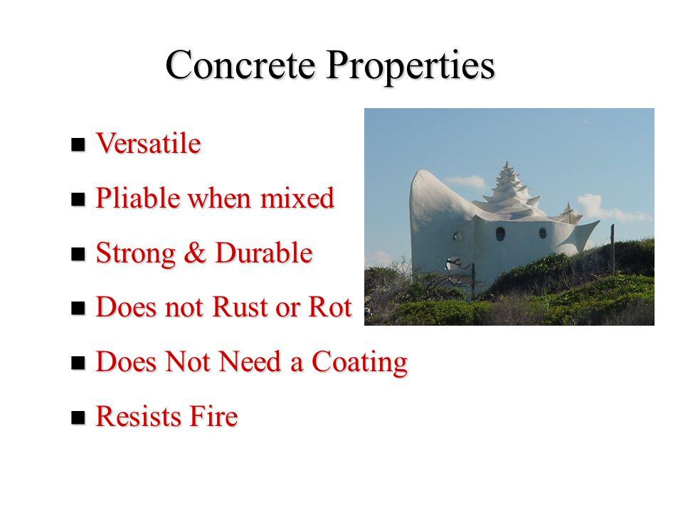 Concrete Properties Versatile Versatile Pliable when mixed Pliable when mixed Strong & Durable Strong & Durable Does not Rust or Rot Does not Rust or