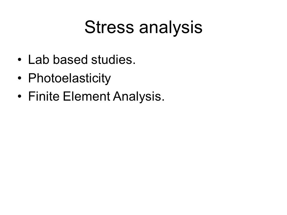Stress analysis Lab based studies. Photoelasticity Finite Element Analysis.