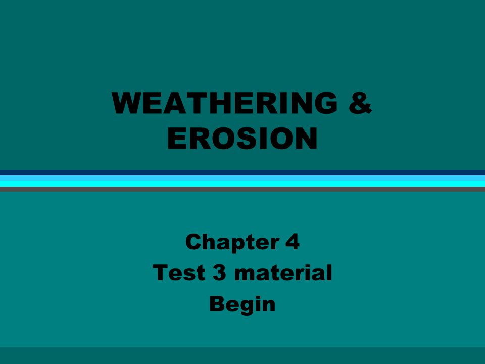 WEATHERING & EROSION Chapter 4 Test 3 material Begin