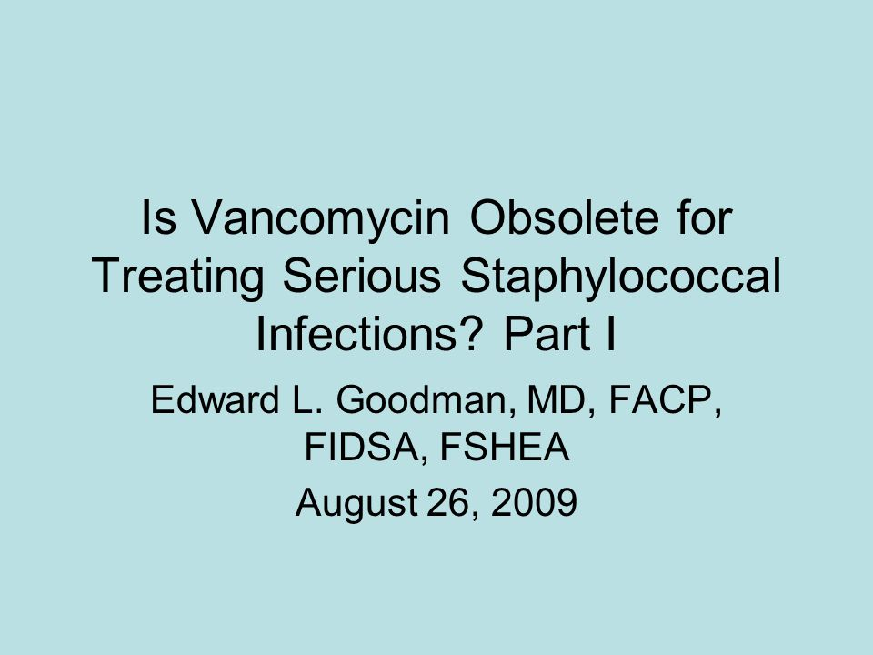 Is Vancomycin Obsolete for Treating Serious Staphylococcal Infections.