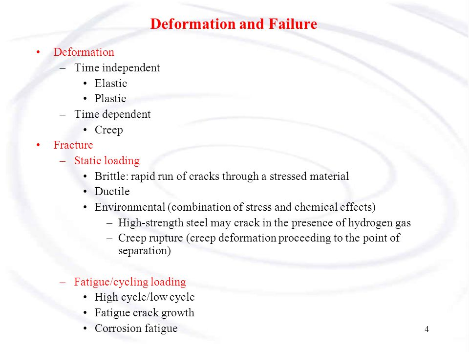 5 Types of Failure Fracture –Cracking to the extent that component to be separated into pieces –Steps in fracture: crack formation crack propagation Depending on the ability of material to undergo plastic deformation before the fracture two fracture modes can be defined - ductile or brittle –Ductile fracture - most metals (not too cold): Extensive plastic deformation ahead of crack Crack is stable : resists further extension unless applied stress is increased –Brittle fracture - ceramics, ice, cold metals: Relatively little plastic deformation Crack is unstable : propagates rapidly without increase in applied stress