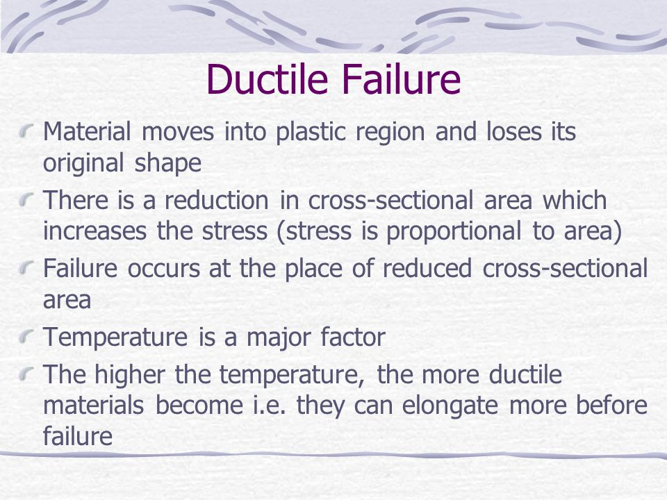 Ductile Failure Material moves into plastic region and loses its original shape There is a reduction in cross-sectional area which increases the stres